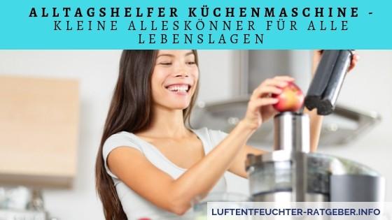 Alltagshelfer Küchenmaschine - Kleine Alleskönner für alle Lebenslagen