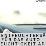Luftentfeuchtersäcke für das Auto – Feuchtigkeit ade