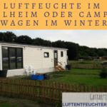 Luftfeuchte im Mobilheim oder Campingwagen im Winter