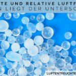 Absolute und relative Luftfeuchte – Worin liegt der Unterschied?
