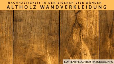 Nachhaltigkeit in den eigenen vier Wänden - Altholz Wandverkleidung